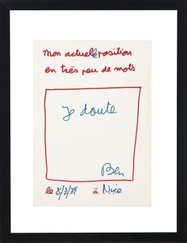 11 BEN VAUTIER [Napoli 1935] Je doute, 1979 pennarello su base litografica su carta 30x21 cm, firma in basso a destra, anno in basso a sinistra. senza riserva stima: 1.000/2.000 €